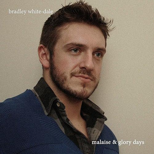 Malaise & Glory Days by Bradley White-Dale