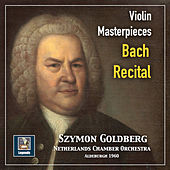 Violin Masterpieces: Szymon Goldberg — A Bach Recital (2019 Remaster) by Szymon Goldberg