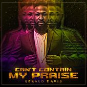 Can't Contain My Praise by Gerald Davis