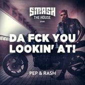 Da Fck You Lookin' At! by Pep & Rash