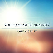 You Cannot Be Stopped by Laura Story