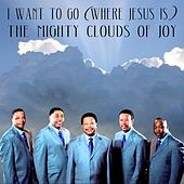 I Want to Go (Where Jesus Is) de The Mighty Clouds of Joy