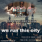 We Run This City de Tom G