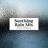 Soothing Rain Mix by Rainmakers