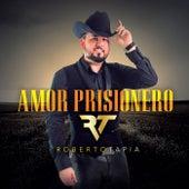 Amor Prisionero de Roberto Tapia