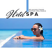Relaxing Piano & Guitar Spa Music - Hotel Spa: Relaxation Music for Yoga, Meditation, Massage Music, Sleeping Music by Various Artists