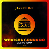 Whatcha Gonna Do de JazzyFunk