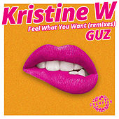 Feel What You Want (Remixes) von Kristine W.
