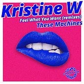 Feel What You Want (These Machines Remixes) von Kristine W.