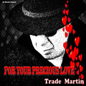 For Your Precious Love by Trade Martin