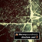 Structure, Pt. 2 by Life Is My Soundtrack