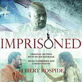 Imprisoned (Original Motion Picture Soundtrack) de Robert Rospide