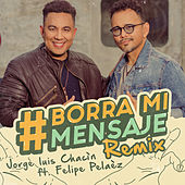 Borra Mi Mensaje (Remix) von Jorge Luis Chacin