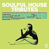 Soulful House Tributes (Unforgettable Songs Revisited In Soulful Deep House) von Various Artists