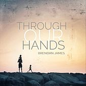Through Our Hands de Brendan James