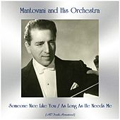 Someone Nice Like You / As Long As He Needs Me (All Tracks Remastered) by Mantovani & His Orchestra