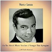 On The Street Where You Live / Younger Than Springtime (All Tracks Remastered) von Mario Lanza