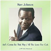 Ain't Gonna Be That Way / All The Love I've Got (All Tracks Remastered) von Marv Johnson