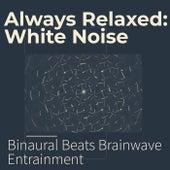 Always Relaxed: White Noise de Binaural Beats Brainwave Entrainment