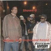 Chicago Born Englewood Raised by Shawn G