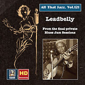 All That Jazz, Vol. 121: Lead Belly - Final Recordings of a Legend (2019 Remaster) [Live] de Various Artists
