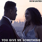 You Give Me Something de Now United
