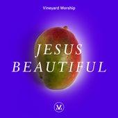 Jesus Beautiful by Vineyard Worship