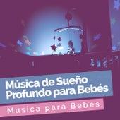 Música de Sueño Profundo para Bebés de Musica para Bebes