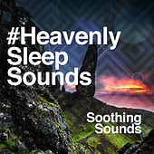#Heavenly Sleep Sounds by Soothing Sounds