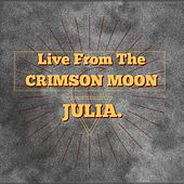 Live from the Crimson Moon by Julia