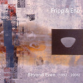 Beyond Even (1992-2006) de Robert Fripp