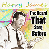I've Heard That Song Before by Harry James