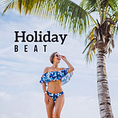 Holiday Beat: Summertime, Relaxing Vibes & Summer Music 2019 by Chillout Lounge