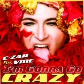 I'm Gonna Go Crazy di C'Zar