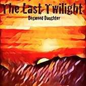 The Last Twilight by Dogwood Daughter