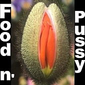 Food n'  Pussy by John E Curtis
