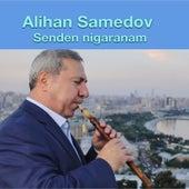 Senden Nigaranam by Alihan Samedov