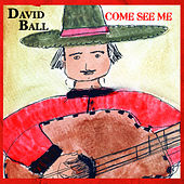 Come See Me by David Ball