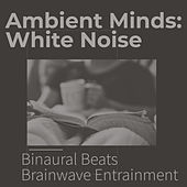 Ambient Minds: White Noise by Binaural Beats Brainwave Entrainment
