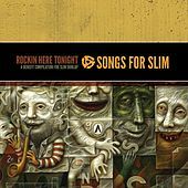 Songs for Slim: Rockin' Here Tonight - A Benefit Compilation for Slim Dunlap de Various Artists