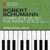 Schumann: Complete Music for Piano Solo, Vol. 10 by Peter Frankl