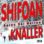 Schifoan - Apres Ski Hütten Knaller 2010 by Various Artists