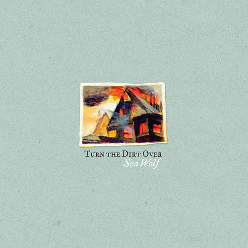 Turn The Dirt Over by Sea Wolf