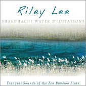 Shakuhachi Water Meditations de Riley Lee