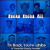 I'm Black, You're White & These Are Clearly Parodies by Rucka Rucka Ali