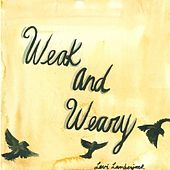 Weak and Weary by Levi Lamberjack