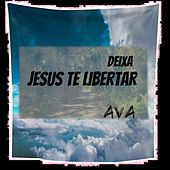Deixa Jesus Te Libertar by AVA
