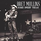 Home Sweet Texas by Bret Mullins