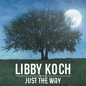 Just the Way (Live) by Libby Koch
