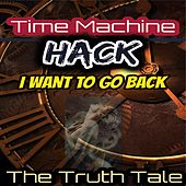 Time Machine Hack, I Want to Go Back by The Truth Tale